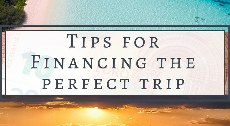 Tips for financing-the perfect trip-