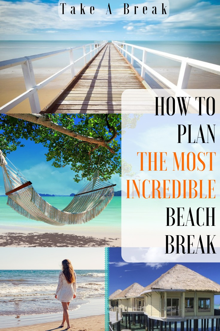 How To Plan The Most Incredible Beach Break-
